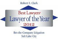 Attorney Robert S. Clark | Best Lawyers Lawyer of the Year 2012 | Bet-the-Company Litigation