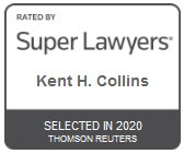 Attorney Kent H. Collins | Rated by Super Lawyers 2020